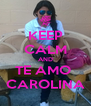 KEEP CALM AND TE AMO  CAROLINA - Personalised Poster A4 size