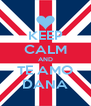 KEEP CALM AND TE AMO DANA - Personalised Poster A4 size