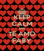 KEEP CALM AND TE AMO FABY - Personalised Poster A4 size