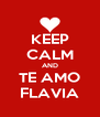 KEEP CALM AND TE AMO FLAVIA - Personalised Poster A4 size