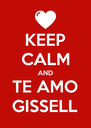 KEEP CALM AND TE AMO GISSELL - Personalised Poster A4 size