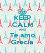KEEP CALM AND Te amo Grecia - Personalised Poster A4 size