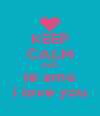 KEEP CALM AND te amo i love you - Personalised Poster A4 size