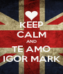 KEEP CALM AND TE AMO IGOR MARK - Personalised Poster A4 size