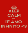 KEEP CALM AND TE AMO  INFINITO <3 - Personalised Poster A4 size