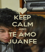 KEEP CALM AND TE AMO JUANFE - Personalised Poster A4 size