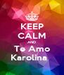 KEEP CALM AND Te Amo Karolina   - Personalised Poster A4 size