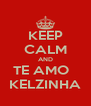 KEEP CALM AND TE AMO   KELZINHA - Personalised Poster A4 size