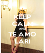 KEEP CALM AND TE AMO LARI - Personalised Poster A4 size