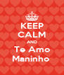 KEEP CALM AND Te Amo Maninho  - Personalised Poster A4 size