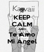 KEEP CALM AND Te Amo Mi Ángel - Personalised Poster A4 size