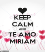 KEEP CALM AND TE AMO MIRIAM - Personalised Poster A4 size