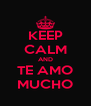 KEEP CALM AND TE AMO MUCHO - Personalised Poster A4 size
