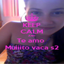 KEEP CALM AND Te amo  Muiiito vaca s2 - Personalised Poster A4 size