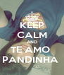 KEEP CALM AND TE AMO  PANDINHA  - Personalised Poster A4 size