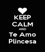 KEEP CALM AND Te Amo Plincesa - Personalised Poster A4 size
