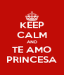 KEEP CALM AND TE AMO PRINCESA - Personalised Poster A4 size