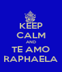 KEEP CALM AND TE AMO RAPHAELA - Personalised Poster A4 size