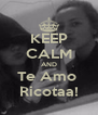 KEEP CALM AND Te Amo  Ricotaa! - Personalised Poster A4 size
