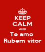 KEEP CALM AND Te amo  Rubem vitor - Personalised Poster A4 size