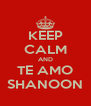 KEEP CALM AND TE AMO SHANOON - Personalised Poster A4 size