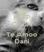 KEEP CALM AND Te Amoo Dani - Personalised Poster A4 size
