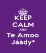 KEEP CALM AND Te Amoo Jáàdy* - Personalised Poster A4 size