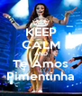KEEP CALM AND Te Amos Pimentinha - Personalised Poster A4 size