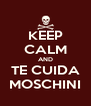 KEEP CALM AND TE CUIDA MOSCHINI - Personalised Poster A4 size