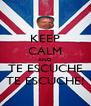 KEEP CALM AND TE ESCUCHE TE ESCUCHE! - Personalised Poster A4 size