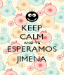 KEEP CALM AND TE ESPERAMOS JIMENA - Personalised Poster A4 size