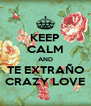KEEP CALM AND TE EXTRAÑO CRAZY LOVE - Personalised Poster A4 size