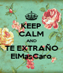KEEP CALM AND TE EXTRAÑO ElMasCaro - Personalised Poster A4 size