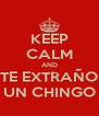 KEEP CALM AND TE EXTRAÑO UN CHINGO - Personalised Poster A4 size