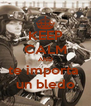KEEP CALM AND te importa  un bledo - Personalised Poster A4 size