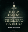 KEEP CALM AND TE LLEVO PATECO - Personalised Poster A4 size