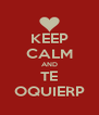 KEEP CALM AND TE OQUIERP - Personalised Poster A4 size
