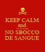 KEEP CALM and TE PIASSE NO SBOCCO DE SANGUE - Personalised Poster A4 size