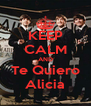 KEEP CALM AND Te Quiero Alicia - Personalised Poster A4 size