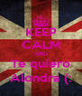 KEEP CALM AND Te quiero Alondra (: - Personalised Poster A4 size