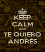 KEEP CALM AND TE QUIERO ANDRÉS - Personalised Poster A4 size