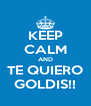 KEEP CALM AND TE QUIERO GOLDIS!! - Personalised Poster A4 size