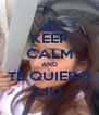 KEEP CALM AND TE QUIERO LILI - Personalised Poster A4 size