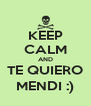 KEEP CALM AND TE QUIERO MENDI :) - Personalised Poster A4 size