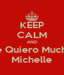 KEEP CALM AND Te Quiero Mucho Michelle - Personalised Poster A4 size