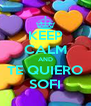 KEEP CALM AND TE QUIERO SOFI - Personalised Poster A4 size