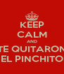 KEEP CALM AND TE QUITARON EL PINCHITO - Personalised Poster A4 size