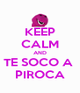 KEEP CALM AND TE SOCO A  PIROCA - Personalised Poster A4 size