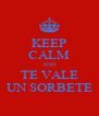 KEEP CALM AND TE VALE UN SORBETE - Personalised Poster A4 size