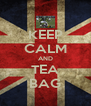 KEEP CALM AND TEA BAG - Personalised Poster A4 size